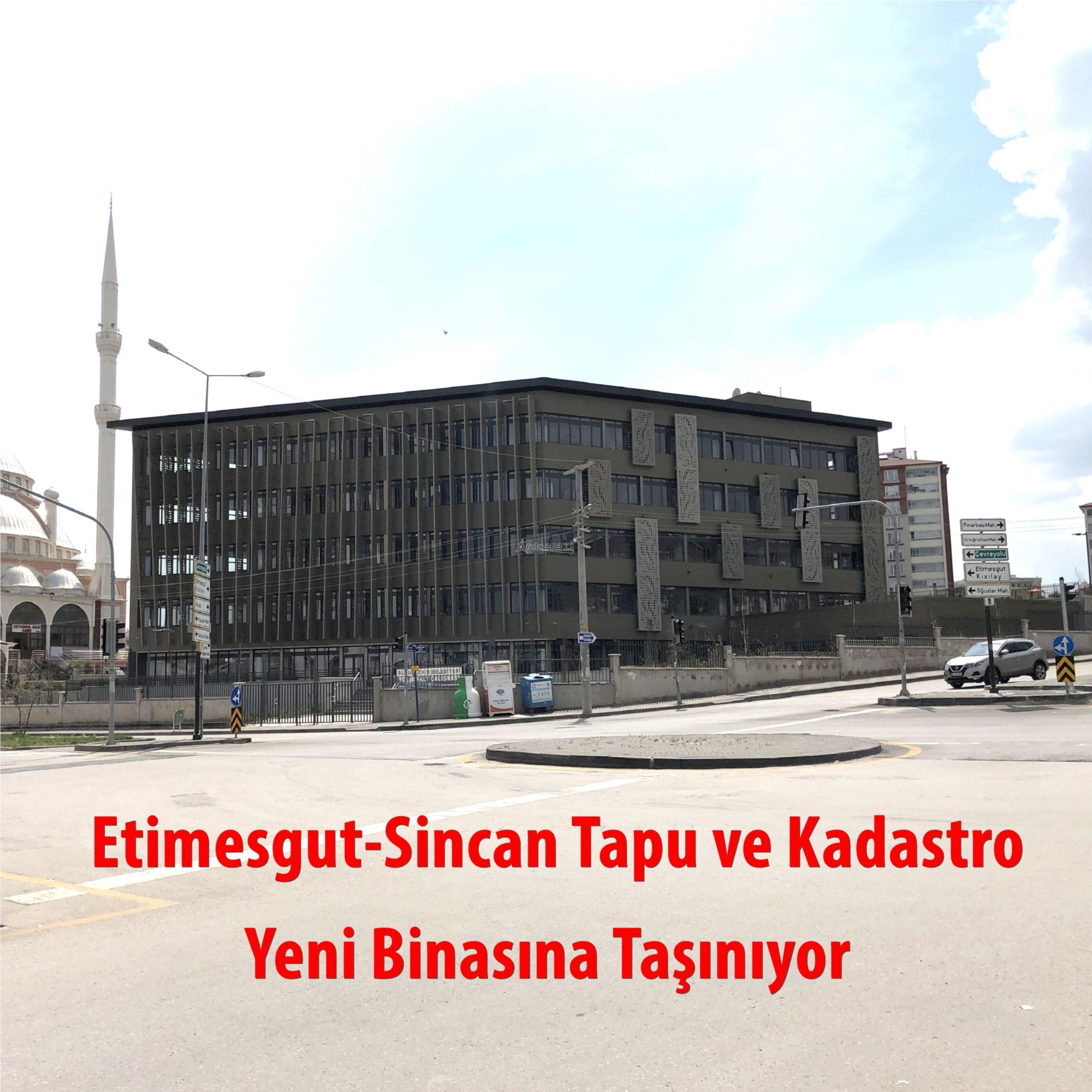 Etimesgut ve Sincan Tapu Müdürlükleri Taşınıyor…