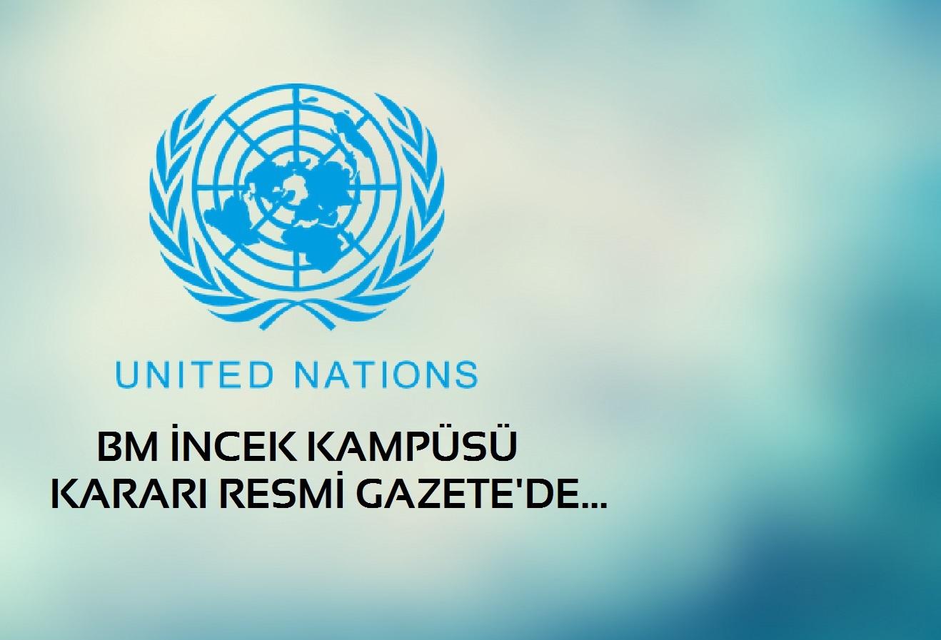 Gölbaşı/İncek'e Birleşmiş Milletler Kampüsü Kararı Resmi Gazete'de…
