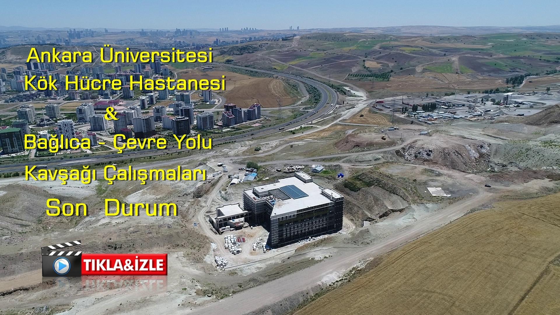 Bağlıca-Çevre Yolu Kavşağı ve Ankara Üniversitesi Kök Hücre Hastanesi, Son Durum… (11/07/2020)