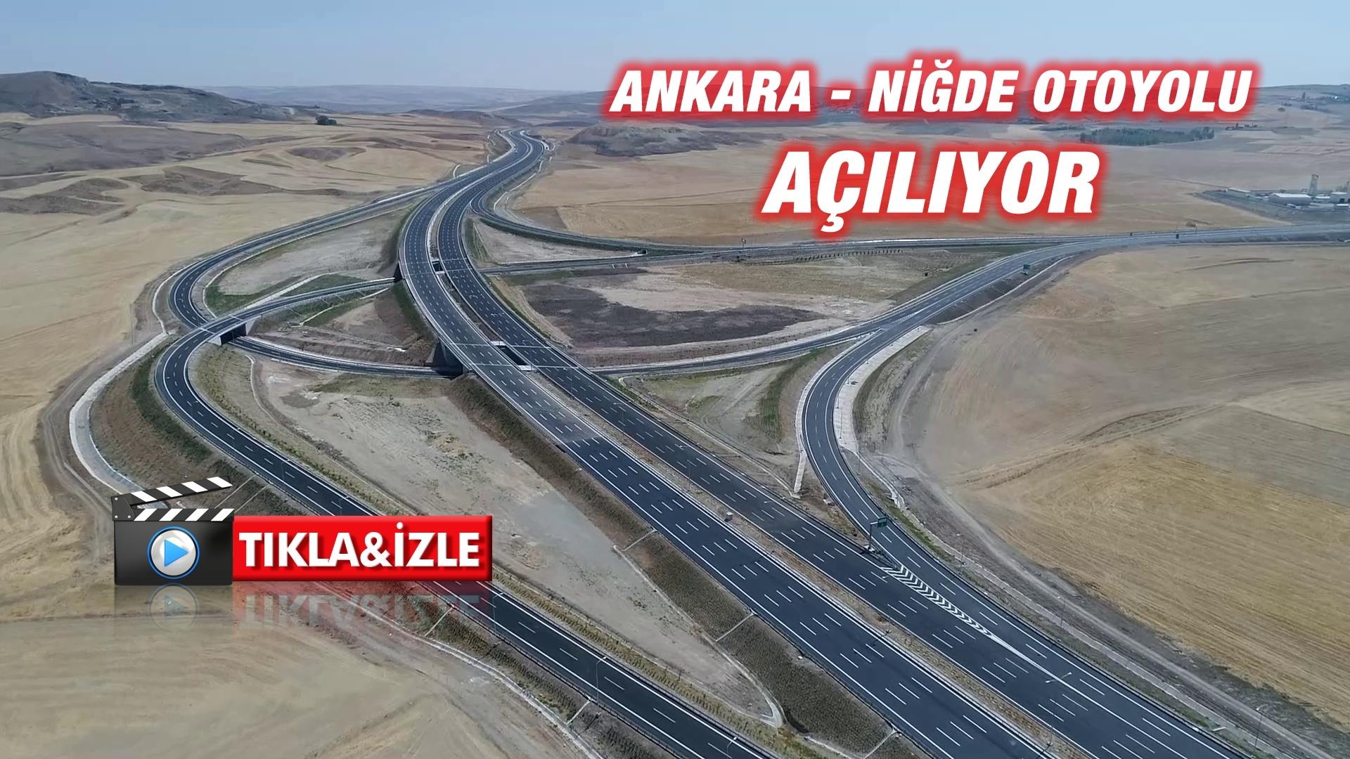 Ankara-Niğde Otoyolu Açılıyor…