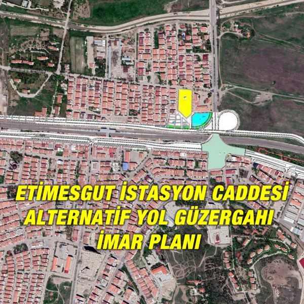 Etimesgut, İstasyon Caddesi Alternatif Yol Planı…