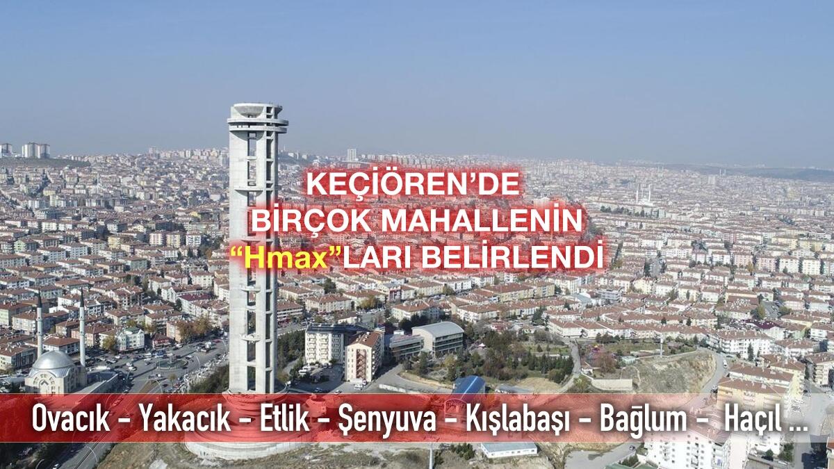 Keçiören'de Birçok Mahallenin Yapı Yükseklikleri Belirlendi…