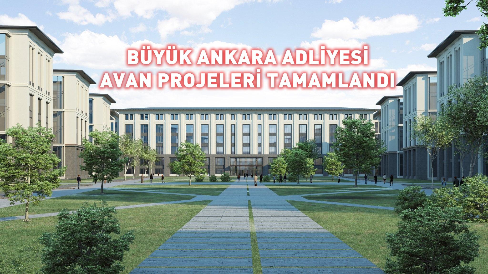 Büyük Ankara Adliyesi, Avan Projeleri Tamamlandı.