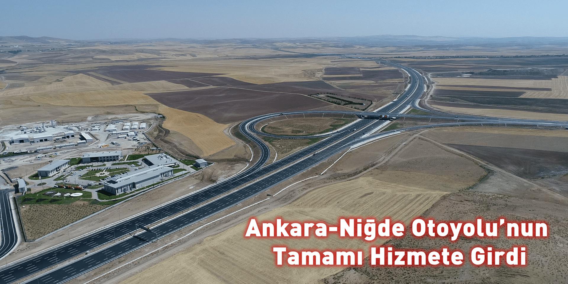 Ankara-Niğde Otoyolu'nun Tamamı Hizmete Girdi…