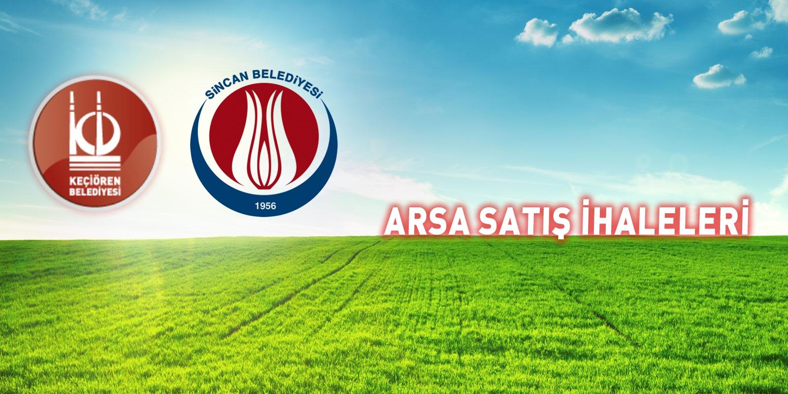 Keçiören ve Sincan Belediyeleri Arsa Satış İhaleleri…
